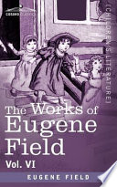 The Works of Eugene Field Vol. VI: Echoes from the Sabine Farm