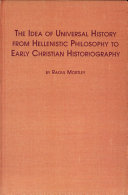 The Idea of Universal History from Hellenistic Philosophy to Early Christian Historiography