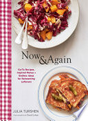 """Now & Again: Go-To Recipes, Inspired Menus + Endless Ideas for Reinventing Leftovers"" by Julia Turshen, David Loftus"