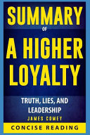 Summary of a Higher Loyalty  Truth  Lies  and Leadership by James Comey Book
