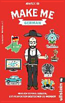 Make Me German : One Ausländer's Quest to Become the Perfect German