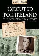 Executed for Ireland The Patrick Moran Story