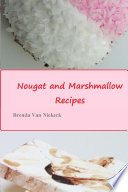 Nougat and Marshmallow Recipes