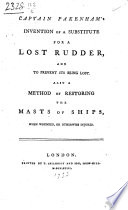 Captain Pakenham's invention of a substitute for a lost rudder, and to prevent its being lost. Also a method of restoring the masts of ships, when wounded, or otherwise injured