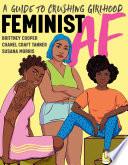 Feminist AF  A Guide to Crushing Girlhood