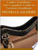 Ladies Handbags  The Complete Guide to Fashion Handbags