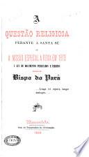 A Questão Religiosa Perante a Santa Sé Ou a Missão Especial a Roma Em 1873 Á Luz de Documentos Publicados E Ineditos Pelo Bispo Do Pará