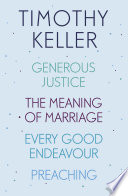 Timothy Keller  Generous Justice  The Meaning of Marriage  Every Good Endeavour  Preaching Book PDF