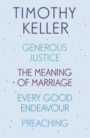 Timothy Keller  Generous Justice  The Meaning of Marriage  Every Good Endeavour  Preaching