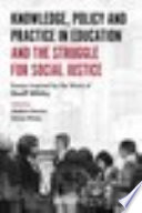 Knowledge  Policy and Practice in Education and the Struggle for Social Justice  Essays Inspired by the Work of Geoff Whitty