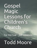 Gospel Magic Lessons for Children s Church  For One Year   Old Testament Book