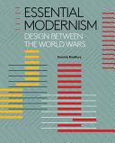 Essential modernism : design between the world wars / Dominic Bradbury.