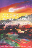 Alcohol Ink Dreamscaping Quick Reference Guide
