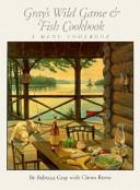 Gray's Wild Game & Fish Cookbook