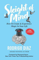 Sleight of Mind  How To Create and Experience Magic in Your Life