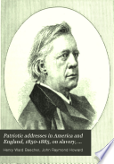Patriotic Addresses in America and England  1850 1885  on Slavery  the Civil War  and the Development of Civil Liberty in the United States