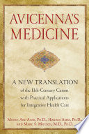 """Avicenna's Medicine: A New Translation of the 11th-Century Canon with Practical Applications for Integrative Health Care"" by Mones Abu-Asab, Hakima Amri, Marc S. Micozzi"