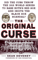 The Original Curse  Did the Cubs Throw the 1918 World Series to Babe Ruth s Red Sox and Incite the Black Sox Scandal