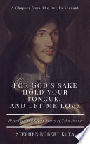 FOR GOD'S SAKE HOLD YOUR TONGUE, AND LET ME LOVE:
