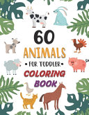 60 Animals for Toddler Coloring Book