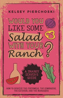 Would You Like Some Salad with Your Ranch   How to Survive the Customers  the Coworkers  the Kitchen  and the Managers