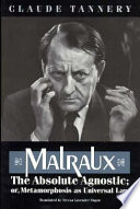 Malraux  the Absolute Agnostic  Or  Metamorphosis as Universal Law Book