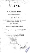 The Trial of Col  Aaron Burr  on an Indictment for Treason  Before the Circuit Court of the United States  Held in Richmond   Virginia   May Term  1807