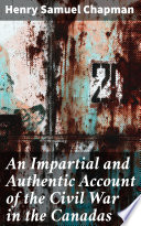 An Impartial and Authentic Account of the Civil War in the Canadas