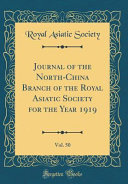 Journal Of The North China Branch Of The Royal Asiatic Society For The Year 1919 Vol 50 Classic Reprint