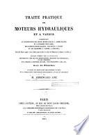 Traité pratique des moteurs hydrauliques et à vapeur ... Ouvrage terminé par la description des moulins à blé...