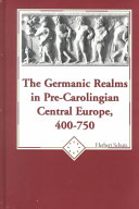 The Germanic Realms in Pre Carolingian Central Europe  400 750