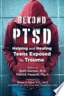 link to Beyond PTSD : helping and healing teens exposed to trauma in the TCC library catalog