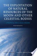 The Exploitation of Natural Resources of the Moon and Other Celestial Bodies Book PDF