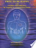 Remove Pain   Be Free to be Happy with Energy Psychology by Tapping on Acupuncture Points Book