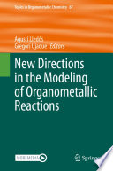 New Directions in the Modeling of Organometallic Reactions Book