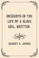 Incidents in the Life of a Slave Girl  Written Book