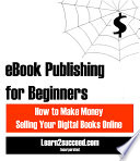 eBook Publishing for Beginners:How to Make Money Selling Your Digital Books Online