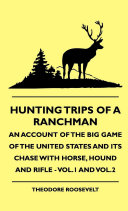 Hunting Trips of a Ranchman - An Account of the Big Game of the United States and its Chase with Horse, Hound and Rifle - Vol.1 and Vol.2 Pdf/ePub eBook