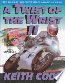 A Twist of the Wrist II  : The Basics of High-Performance Motorcycle Riding