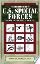 """Ultimate Guide to U.S. Special Forces Skills, Tactics, and Techniques"" by Jay McCullough"
