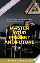 MASTER YOUR PRESENT AND FUTURE