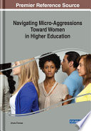 Navigating Micro Aggressions Toward Women in Higher Education