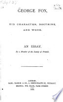 George Fox, his character, doctrine and work; an essay