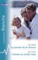 Pdf La passion du Dr Herrera - L'amour au rendez-vous (Harlequin Blanche) Telecharger