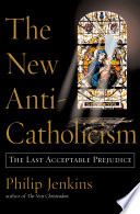 The New Anti Catholicism