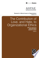The Contribution of Love  and Hate  to Organizational Ethics