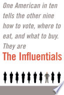 """""""The Influentials: One American in Ten Tells the Other Nine How to Vote, Where to Eat, and What to Buy"""" by Edward Keller, Jonathan Berry"""