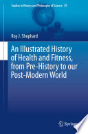 """An Illustrated History of Health and Fitness, from Pre-History to our Post-Modern World"" by Roy J. Shephard"