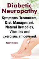 Diabetic Neuropathy  Diabetic Neuropathy Symptoms  Treatments  Diet  Management  Natural Remedies  Vitamins and Exercises All Covered