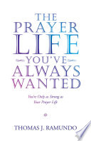 The Prayer Life You   Ve Always Wanted